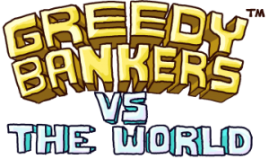 Greedy Banker Vs The World